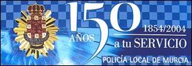 EXPOSICION POLICIA LOCAL DE MURCIA - 150 años a tu servicio 1854-2004